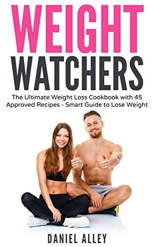 Weight Watchers: The Ultimate Weight Loss Cookbook with 45 Approved Recipes - Smart Guide to Lose Weight (Points, Plan, Rapid, Cookbook)