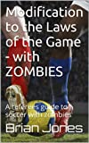 img - for Modification to the Laws of the Game - with ZOMBIES: A referees guide to soccer with zombies book / textbook / text book