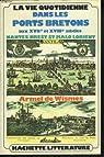 La vie quotidienne dans les ports bretons aux XVIIe et XVIIIe siècles par Wismes