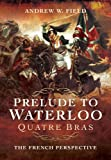 img - for Prelude to Waterloo: Quatre Bras: The French Perspective book / textbook / text book
