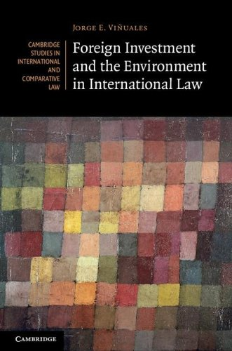 Foreign Investment and the Environment in International Law (Cambridge Studies in International and Comparative Law)