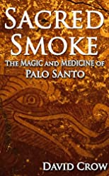 Sacred Smoke: The Magic and Medicine of Palo Santo