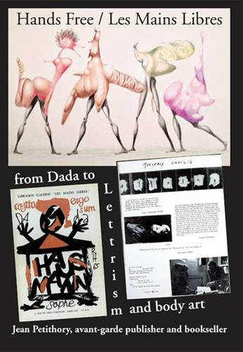 Hands Free / Les Mains Libres: from Dada to Lettrism and Body Art: Jean Petithory Avant-garde Publisher and Bookseller