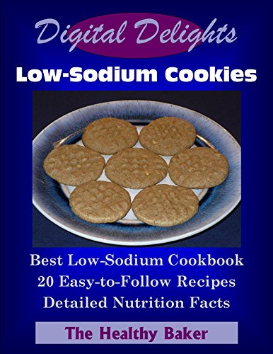 Digital Delights: Low-Sodium Cookies - Best Low-Sodium Cookbook 20 Easy-To-Follow Recipes Detailed Nutrition Facts