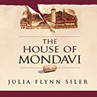 The House of Mondavi: The Rise and Fall of an American Wine Dynasty (       UNABRIDGED) by Julia Flynn Siler Narrated by Alan Sklar