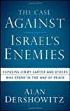 img - for The Case Against Israel's Enemies: Exposing Jimmy Carter and Others Who Stand in the Way of Peace book / textbook / text book