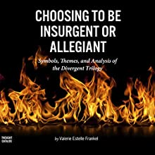 Choosing to Be Insurgent or Allegiant: Symbols, Themes, & Analysis of the Divergent Trilogy (       UNABRIDGED) by Valerie Estelle Frankel Narrated by Julie Eickhoff