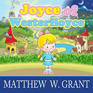Joyce of Westerfloyce: The Story of the Tiny Little Girl with the Tiny Little Voice | [Matthew W. Grant]