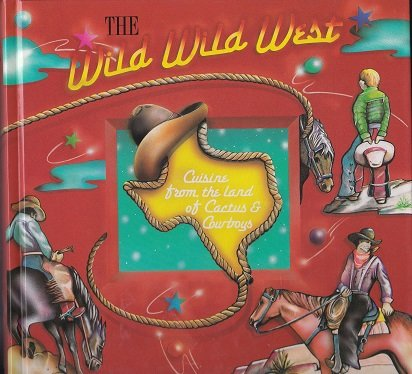 The Wild Wild West Cookbook : Cuisine from the land of Cactus and Cowboys