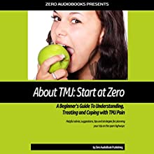 About TMJ: Start at Zero: A Beginner's Guide to Understanding, Treating and Coping with TMJ Pain Audiobook by  Zero Audiobooks Narrated by Millian Quinteros