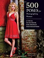 500 Poses for Photographing Women: A Visual Sourcebook for Portrait Photographers (Amherst Media Inc)