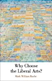 img - for Why Choose the Liberal Arts? by Roche Mark William (2010-08-30) Paperback book / textbook / text book