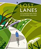 Jack Thurston Lost Lanes: 36 Glorious Bike Rides in Southern England (London and the South-East)