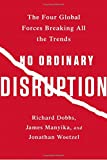 img - for No Ordinary Disruption: The Four Global Forces Breaking All the Trends book / textbook / text book