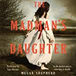 The Madman's Daughter: Madman's Daughter Trilogy, Book 1 (       UNABRIDGED) by Megan Shepherd Narrated by Lucy Rayner