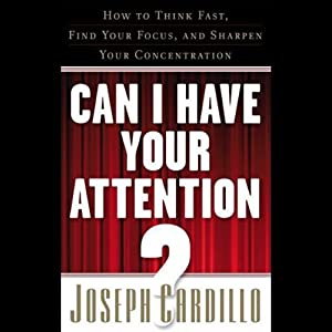 Can I Have Your Attention: How to Think Fast, Find Your Focus, and Sharpen Your Concentration | [Joseph Cardillo]
