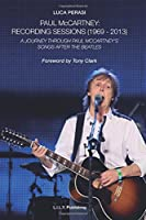 Paul McCartney: Recording Sessions (1969-2013). A Journey Through Paul McCartney's Songs After The Beatles.
