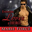 Everyone Loves a Hero: And That's the Problem Audiobook by Marie Force Narrated by Tanya Eby