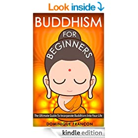 Buddhism: For Beginners! The Ultimate Guide To Incorporate Buddhism Into Your Life - A Buddhism Approach For More Energy, Focus, And Inner Peace (Buddhism, ... Happiness, Yoga, Anxiety, Mindfulness)