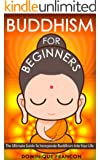Buddhism: For Beginners! The Ultimate Guide To Incorporate Buddhism Into Your Life - A Buddhism Approach For More Energy, Focus, And Inner Peace (Buddhism, ... Anxiety, Mindfulness) (English Edition)