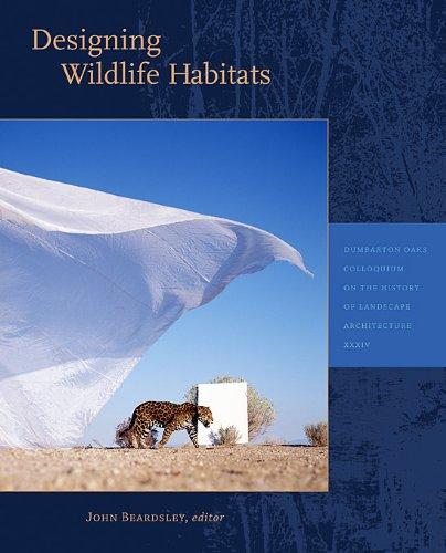 Designing Wildlife Habitats (Dumbarton Oaks Colloquium Series in the History of Landscape Architecture)