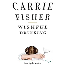 Wishful Drinking Audiobook by Carrie Fisher Narrated by Carrie Fisher