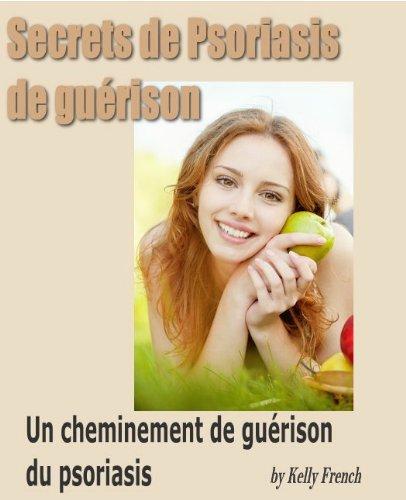 Couverture du livre Secrets Psoriasis à la guérison. Psoriasis Un cheminement de guérison.