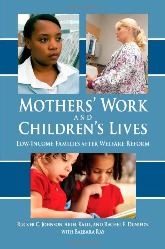 Mothers' Work And Children'S Lives: Low-Income Families After Welfare Reform
