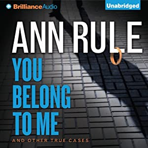 You Belong to Me: And Other True Cases: Ann Rule's Crime Files, Book 2 | [Ann Rule]