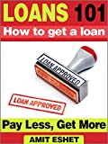 img - for Loans 101: How to get a loan. Pay Less and Get More (Money Management Series) book / textbook / text book