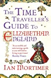 Ian Mortimer The Time Traveller's Guide to Elizabethan England