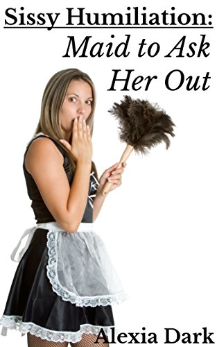 Sissy Humiliation: Maid to Ask Her Out (English Edition)