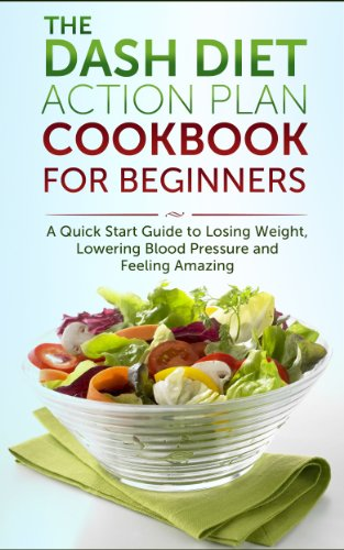 The DASH Diet Action Plan Cookbook for Beginners: A 7-Day Quick Start Guide to Losing Weight, Lowering Blood Pressure and Feeling Amazing: Dash Diet Kindle, ... dash diet recipes, dash diet younger you 1) by Nick Bell