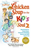 Chicken Soup for the Kid's Soul 2: Read Aloud or Read Alone Character-Building Stories for Kids Ages 6-10 (Chicken Soup for the Soul) (0757304052) by Canfield, Jack