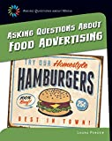 Asking Questions about Food Advertising (21st Century Skills Library: Asking Questions About Media)
