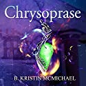 Chrysoprase: The Chalcedony Chronicles, Book 2 (       UNABRIDGED) by B. Kristin McMichael Narrated by Hollie Jackson