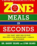 Zone Meals in Seconds: 150 Fast and Delicious Recipes for Breakfast, Lunch, and Dinner (Zone (Regan)) (0060989211) by Sears, Barry