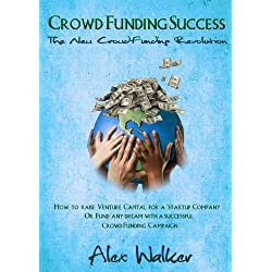 Crowdfunding Success: The New Crowdfunding Revolution: How to raise Venture Capital for a Startup or fund any dream with a successful Crowdfunding Campaign ... fundraising, , startup) (English Edition)