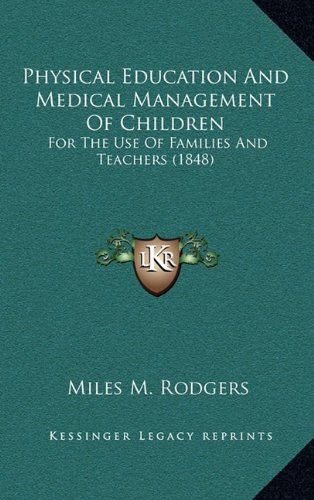 Physical Education and Medical Management of Children: For the Use of Families and Teachers (1848)