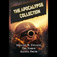 The Apocalypse Collection Audiobook by Adelise Cullens,  The Saber, Aletta Smith Narrated by Valerie Clark