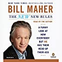 The New New Rules: A Funny Look at How Everybody But Me Has Their Head Up Their Ass Audiobook by Bill Maher Narrated by Bill Maher