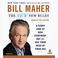 The New New Rules: A Funny Look at How Everybody But Me Has Their Head Up Their Ass (       UNABRIDGED) by Bill Maher Narrated by Bill Maher