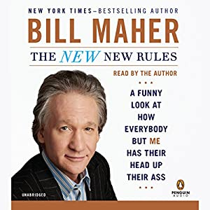 The New New Rules: A Funny Look at How Everybody But Me Has Their Head Up Their Ass | [Bill Maher]