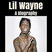 Lil Wayne: A Biography Audiobook by Sam Bailey Narrated by Sean Lenhart