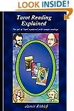 Tarot Reading Explained: The art of Tarot explained with sample readings