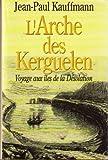 L' arche des Kerguelen : voyage aux îles de la Désolation