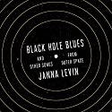 Black Hole Blues and Other Songs from Outer Space Audiobook by Janna Levin Narrated by Janna Levin