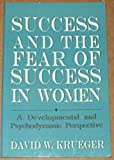 Success and the Fear of Success in Women: A Developmental and Psychodynamic Perspective (The Master Work Series)