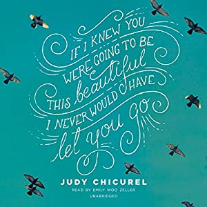 If I Knew You Were Going to Be This Beautiful, I Never Would Have Let You Go Audiobook