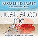 Just Stop Me: Escape to New Zealand, Book 9 Audiobook by Rosalind James Narrated by Emma Wilder